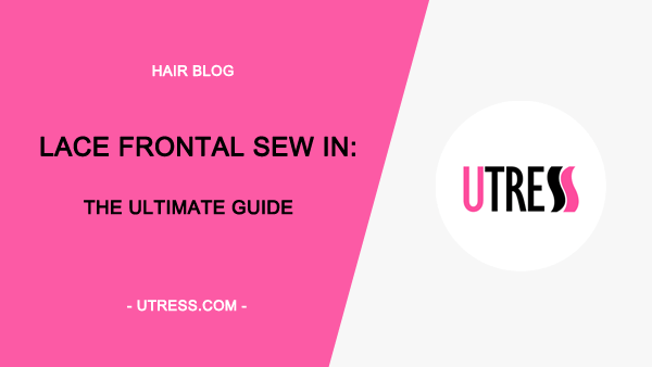 Full Lace Frontal Sew In: The Ultimate Guide(360 Lace Frontal included)
